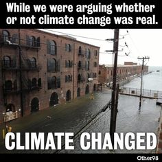 Climate change....it's real and it's here!