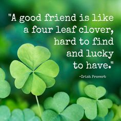 A Good friend is like a four leaf clover…