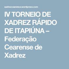 IV TORNEIO DE XADREZ RÁPIDO DE ITAPIÚNA – Federação Cearense de Xadrez