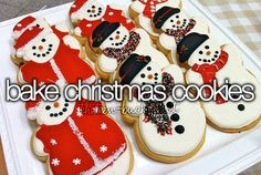 Bake Christmas cookies.- we do this every Christmas. Never that cute though lol