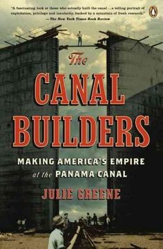 The Canal Builders: Making America's Empire at the Panama Canal (The Penguin History of American Life)