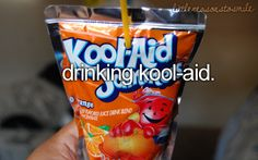 Drinking Kool-Aid :) So good.