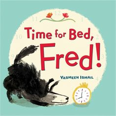 Time for Bed, Fred written and illustrated by Yasmeen Ismail (Walker Books/Bloomsbury)