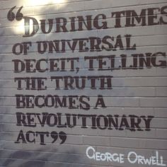 """Near Stanmore, Sydney. George Orwell quote """"During times of universal deceit, telling the truth often becomes a revolutionary act""""."""