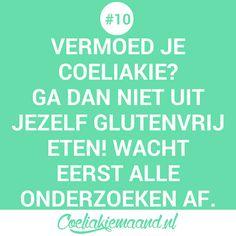Coeliakie feitje #10: Als je denkt dat je coeliakie hebt en je erop wilt laten testen moet je gluten blijven eten tot alle onderzoeken voorbij zijn. Alleen als je gewoon gluten eet zijn de onderzoeken betrouwbaar! Calm