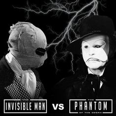 Who would win in this face off? The Invisible Man. Phantom of the Opera. Universal Monsters, November 2017