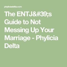 The ENTJ's Guide to Not Messing Up Your Marriage - Phylicia Delta
