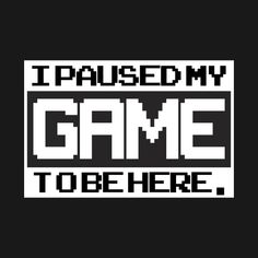 e5d29f169 Shop I Paused My Game To Be Here i paused my game to be here t-shirts  designed by brahimtarga as well as other i paused my game to be here  merchandise at ...