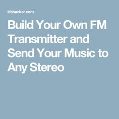 Build Your Own FM Transmitter and Send Your Music to Any Stereo Your Music, Build Your Own, Fishing Tips, Buy Cheap, Projects To Try, Diy