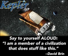 """""""I am a member of a civilization that does stuff like that."""" --David Brin on Kepler-- David Brin, Our Solar System, Spacecraft, Civilization, Nasa, Planets, Hold On, Universe, Stars"""