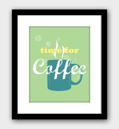 I need this for my kitchen. ;) Time For Coffee Modern Wall Art Kitchen Decor Home Decor Food and Drink Print. $15.00, via Etsy.