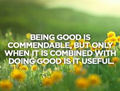 Being good is commendable