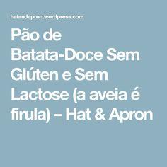 Pão de Batata-Doce Sem Glúten e Sem Lactose (a aveia é firula) – Hat & Apron