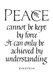 Peace can not be kept by force.  It can only be achieved by understanding.
