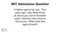 Solving MIT's Father Son Riddle Fathers Say, Entrance Exam, Father And Son, Riddles, Mathematics, This Or That Questions, Sayings, Math, Daddy And Son