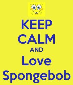 sponge bob in love | KEEP CALM AND Love Spongebob