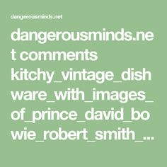 dangerousminds.net comments kitchy_vintage_dishware_with_images_of_prince_david_bowie_robert_smith_lemm