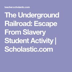 The Underground Railroad: Escape From Slavery Student Activity | Scholastic.com