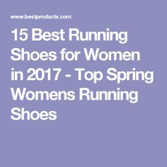 15 Best Running Shoes for Women in 2017 - Top Spring Womens Running Shoes