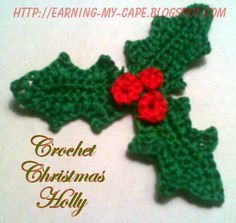 Earning-My-Cape: Christmas Holly {free crochet pattern} Crochet Christmas Decorations, Christmas Crochet Patterns, Crochet Ornaments, Christmas Knitting, Christmas Crafts, Christmas Yarn, Crochet Leaves, Crochet Motifs, Crochet Flower Patterns