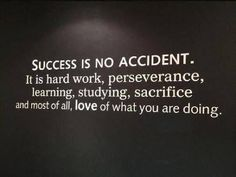 Success is no accident. It is hard work...