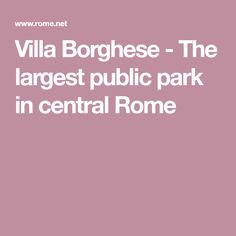 Villa Borghese - The largest public park in central Rome