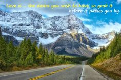 LOVE IS ...VERSE  www.zazzle.co.uk/kompas #love #alanjporterart #kompas #mountain #help #beautiful #quote #spirit #soul #verse #zazzle #desire #road