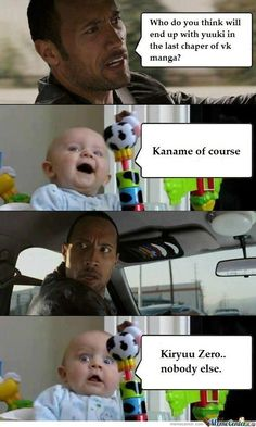 The baby part is me and Dwayne Johnson's part is all the Zero Fan Girls, I love zero, but Kaname has my heart... Wait... Am I Yuki?
