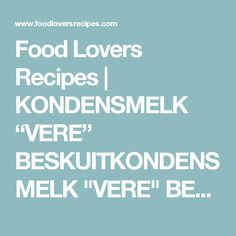 "Food Lovers Recipes | KONDENSMELK ""VERE"" BESKUITKONDENSMELK ""VERE"" BESKUIT - Food Lovers Recipes"