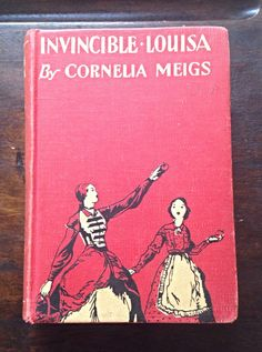 Invincible Louisa, Biography of Louisa May Alcott by Cornelia Meigs, 1934