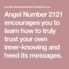 Angel Number 2121 encourages you to learn how to truly trust your own inner-knowing and heed its messages.