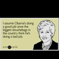 An easy way to tell that Obama is doing a good job