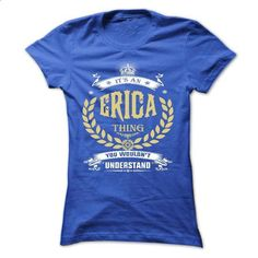 ERICA . its An ERICA Thing You Wouldnt Understand  - T  - #ringer tee #tshirt fashion. GET YOURS => https://www.sunfrog.com/Names/ERICA-its-An-ERICA-Thing-You-Wouldnt-Understand--T-Shirt-Hoodie-Hoodies-YearName-Birthday.html?68278