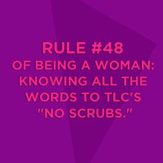 """Rule #48 of being a #woman: Knowing all the words to TLC's """"No Scrubs."""" #original"""