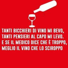 Tanti bicchieri di vino mi bevo, tanti pensieri dal capo mi levo, e se il medico dice che è troppo, meglio il vino che lo sciroppo. Ristorante Napoli La Taverna Del Brigante www.latavernadelbrigantenapoli.it