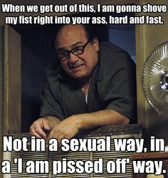 Gotta love Danny Devito as Frank in It's Always Sunny Danny Devito, Expressions Of Sympathy, Pinterest Memes, Sunny In Philadelphia, It's Always Sunny, Tv Show Quotes, Pissed Off, Be Yourself Quotes, Twitter