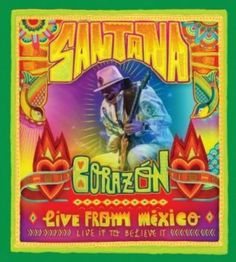 Santana - Corazon Live From Mexico Live It to Believe It (2014)