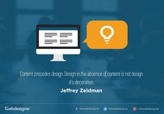 "Quote - ""Content precedes design. Design in the absence of content is not design - it's decoration."" - Jeffrey Zeldman  #design #content #graphic #thought #truth #inspiration #idea"