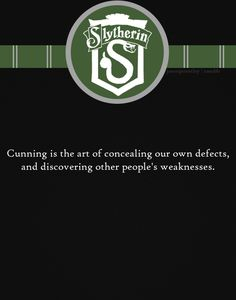 Slytherin House Pride | Cunning is the art of concealing our own defects and discovering other people's weaknesses.