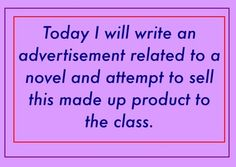 Given examples of advertising techniques, students are asked to create a project related to novel studies and to present it to the class in the form of an ad. Students must use an advertising technique to try to sell their product.
