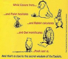 Tao of Pooh...Pooh just is!