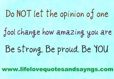 Be strong. Be proud. Be YOU