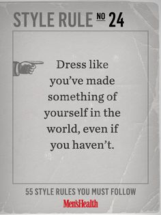 Style Rule # 24 Could replace Dress with look? Quotes To Live By, Me Quotes, Style Quotes, Cheesy Quotes, Quotable Quotes, Woman Quotes, Rule 24, Look Fashion, Mens Fashion