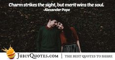 """Charm strikes the sight, but merit wins the soul. Alexander Pope, Picture Quotes, Best Quotes, Charmed, Sayings, Pictures, Photos, Lyrics, Word Of Wisdom"
