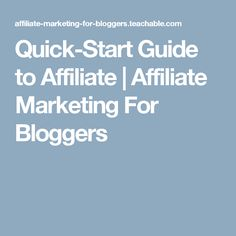 Quick-Start Guide to Affiliate | Affiliate Marketing For Bloggers