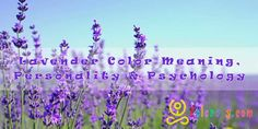 Lavender Color Meaning, Personality & Psychology – The Color Lavender Personality Psychology, Color Psychology, Masculine Energy, Color Meanings, Lavender Color, Love Symbols, Shades Of Purple, Meant To Be, Plants