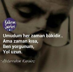 Umudum her zaman bâkidir...  Ama zaman kısa,  Ben yorgunum,  Yol uzun.   - Abdurrahim Karakoç  (Kaynak: Facebook - Kaldırım Şairleri)   #sözler #anlamlısözler #güzelsözler #manalısözler #özlüsözler #alıntı #alıntılar #alıntıdır #alıntısözler #şiir #edebiyat