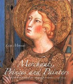 Merchants, Princes and Painters: Silk Fabrics in Italian and Northern Paintings, 1300-1550 by Lisa Monnas