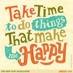 // Take Time To Do Things That Make You Happy