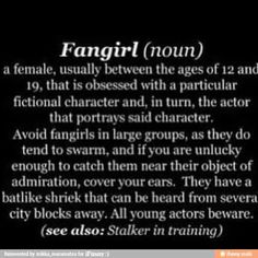 Who made this? They forgot that fangirls are also capable of tearing you to shreds if you insult them or anything they love. And there is No age limit